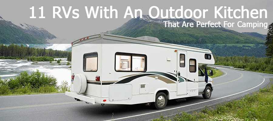 11 RVs With An Outdoor Kitchen That Are Perfect For Camping