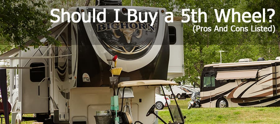 Should I Buy A 5th Wheel? (Pros And Cons Listed)