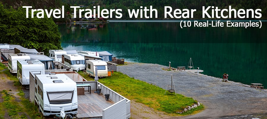 Travel Trailers With Rear Kitchens (10 Real-Life Examples)