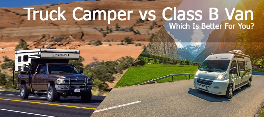 Truck Camper Vs Class B Van: Which Is Better For You?