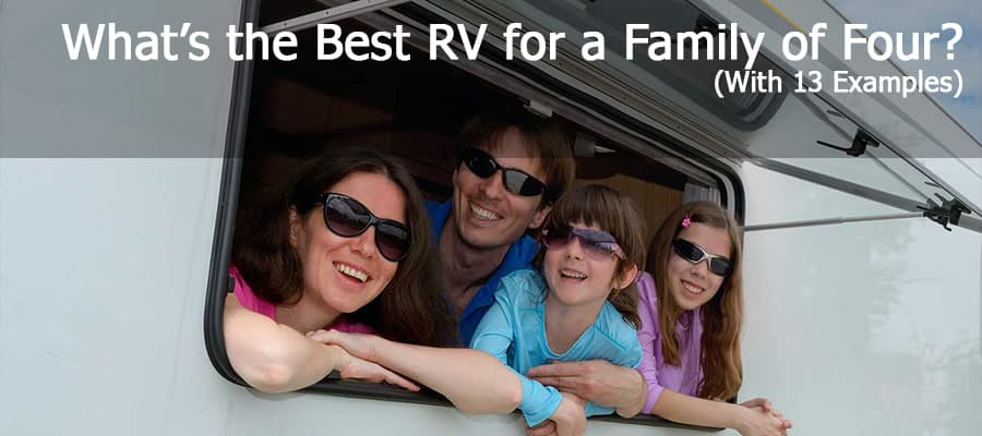 What's The Best RV For A Family Of Four? (With 13 Examples)