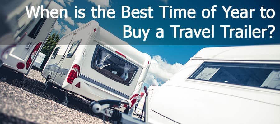 When Is The Best Time Of Year To Buy A Travel Trailer?