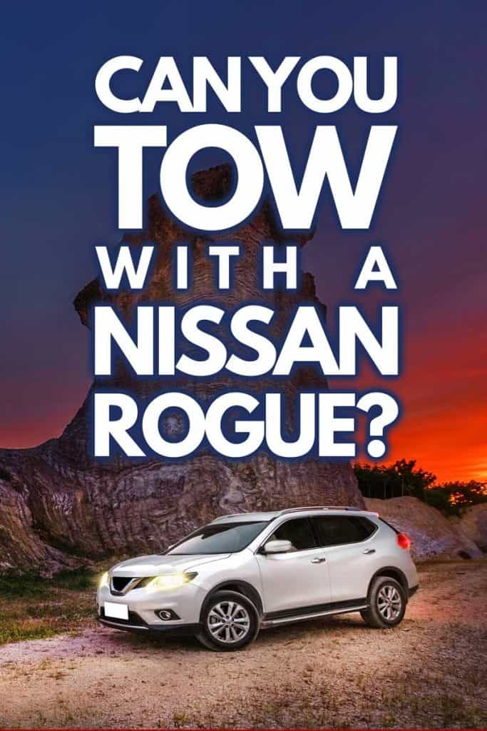 Can You Tow with a Nissan Rogue?