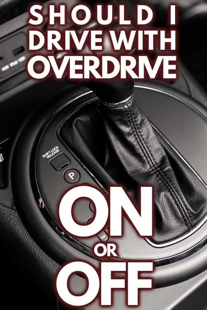 Should I Drive With Overdrive On Or Off?