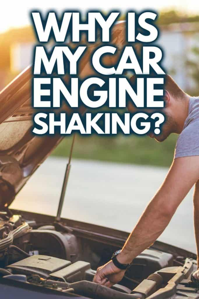 Why Is My Car Engine Shaking? (And how to fix it)