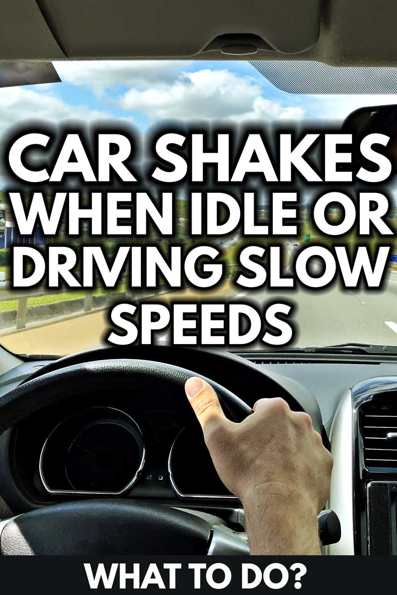 Car Shakes When Idle Or Driving Slow Speeds: What to do?