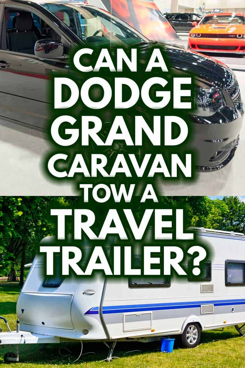 Can A Dodge Grand Caravan Tow A Travel Trailer, A collage of Dodge Grand Caravan and a Travel Trailer,