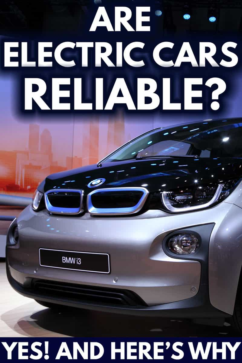 Are Electric Vehicles Reliable? [Yes! And here's Why]