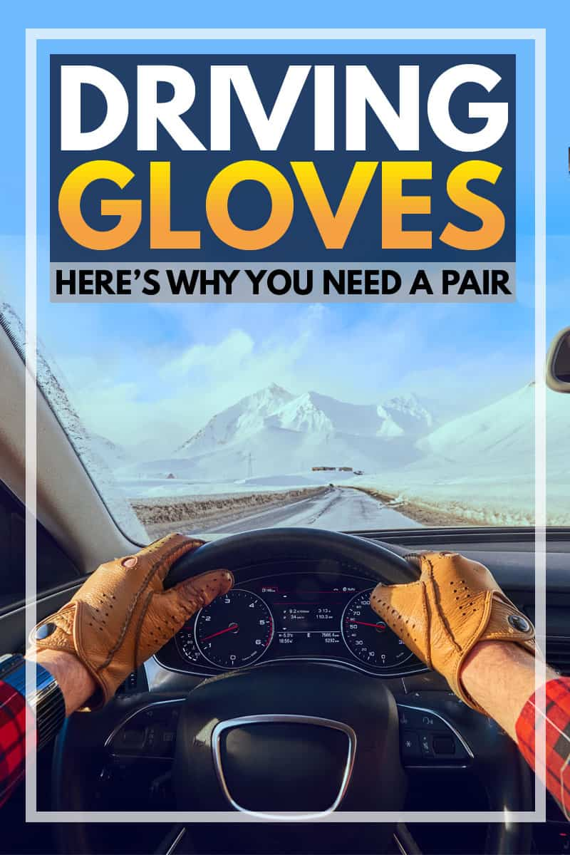 Driving Gloves: Here's Why You May Need A Pair [Inc. Recommendations]