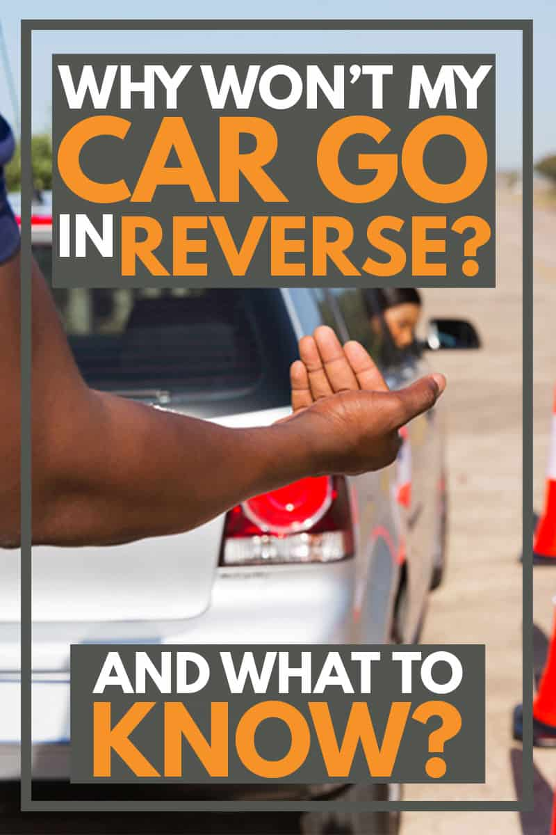 Why Won't My Car Go in Reverse? (And What to Do About It)