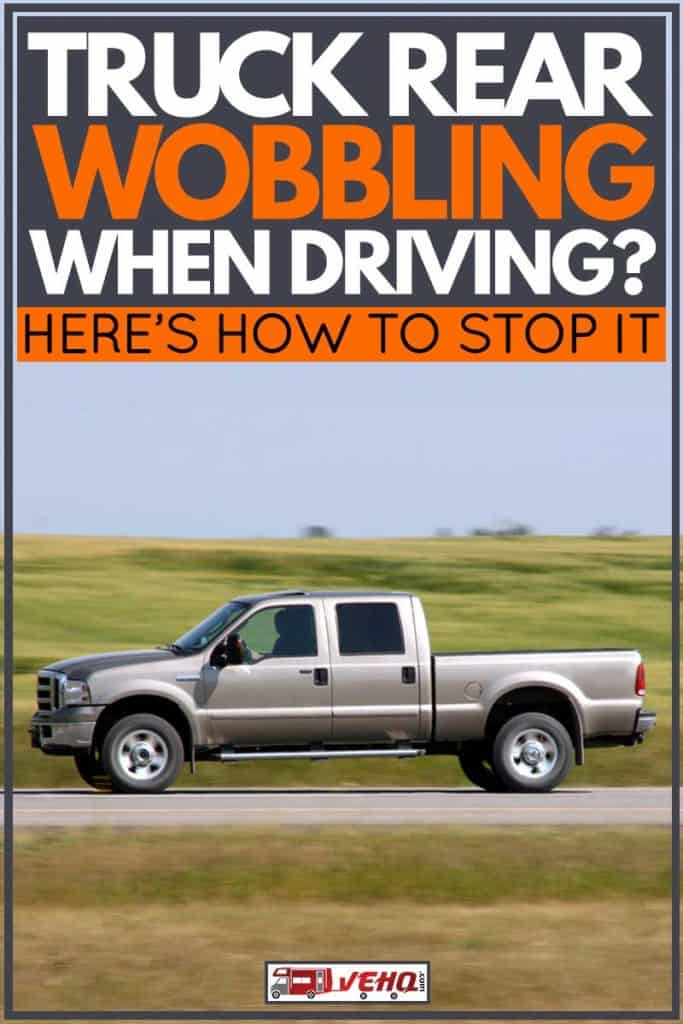 Truck Rear Wobbling When Driving? Here's How to Stop It