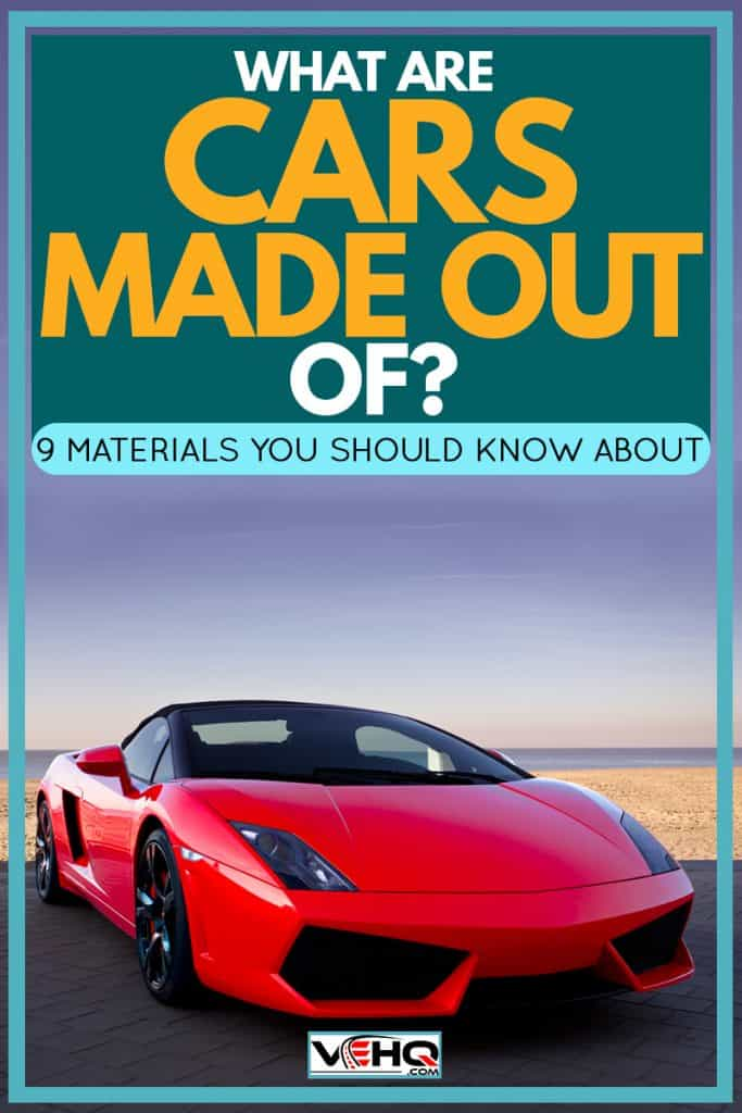 What Are Cars Made Out Of? [9 materials you should know about]