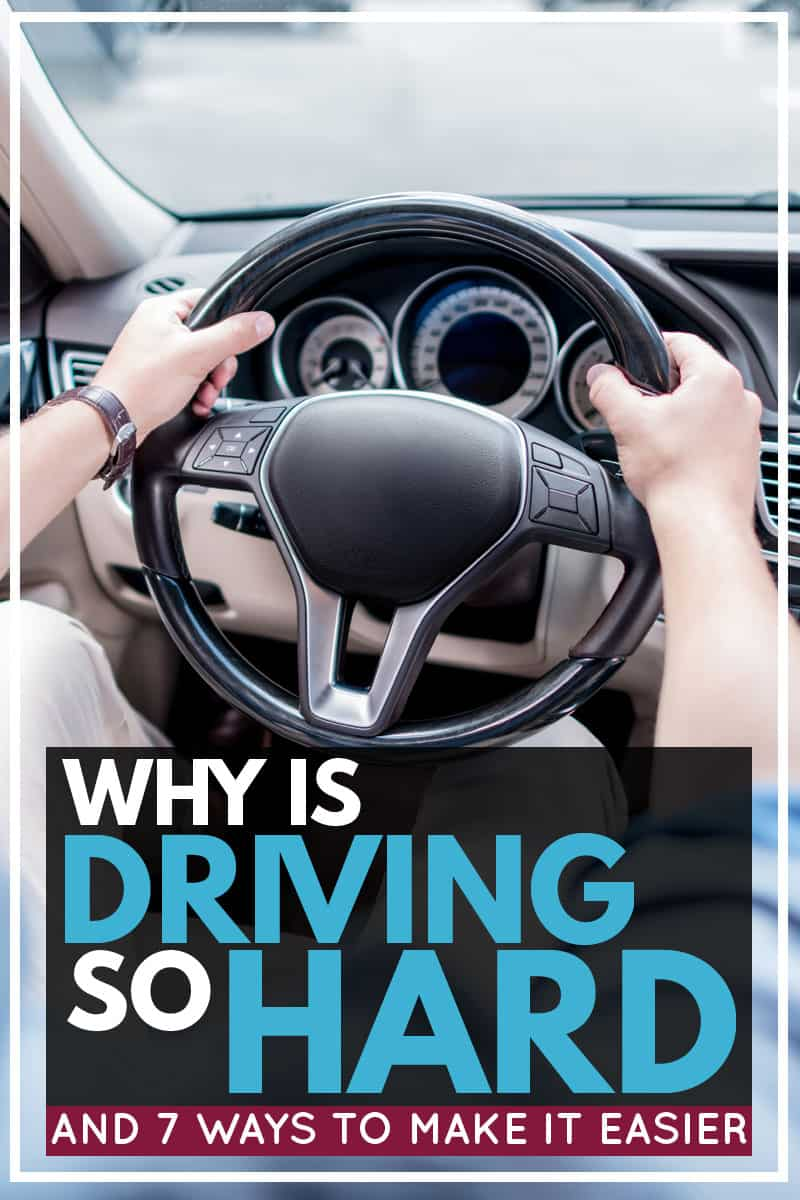 Why Is Driving so Hard? [and 7 Ways to Make It Easier]