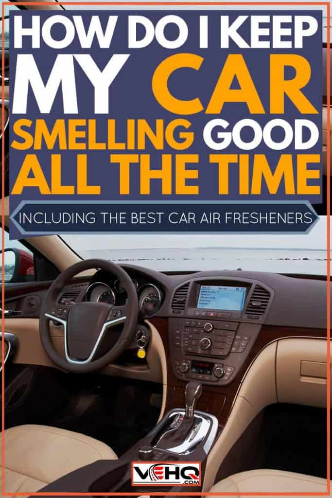 How Do I Keep My Car Smelling Good All The Time? (Inc. Best Car Air Fresheners!)