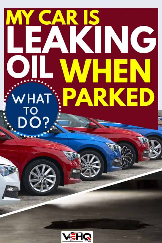 My Car Is Leaking Oil When Parked – What to Do?