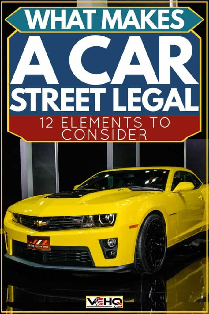 What Makes A Car Street Legal? [12 elements to consider]