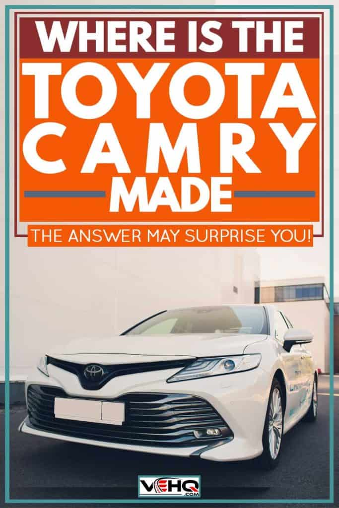 Where is the Toyota Camry Made? [The answer may surprise you]
