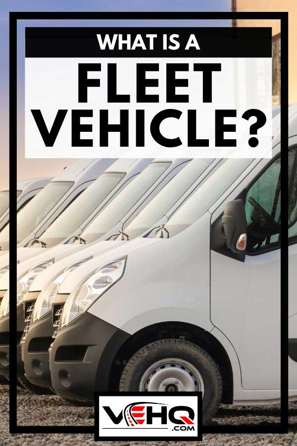 Commercial vehicle parked in row ready for delivery, What is a Fleet Vehicle?