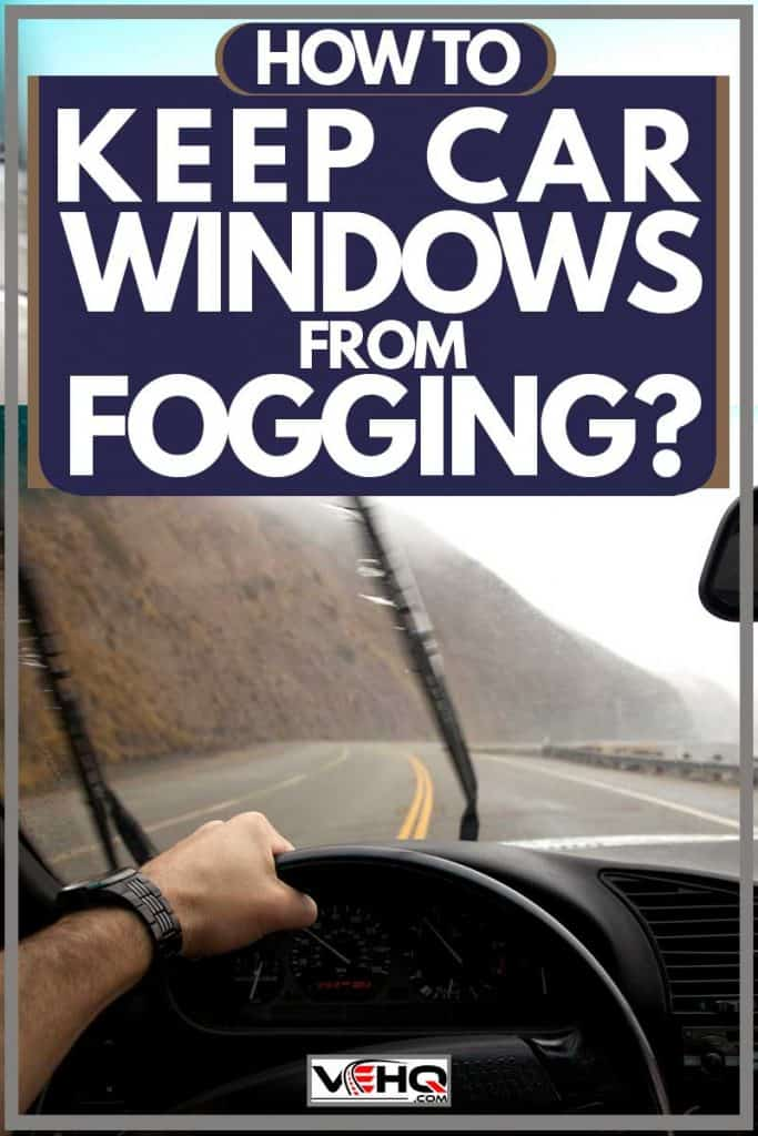 Car wipers turned on due to fogging of windshield, How to Keep Car Windows from Fogging?