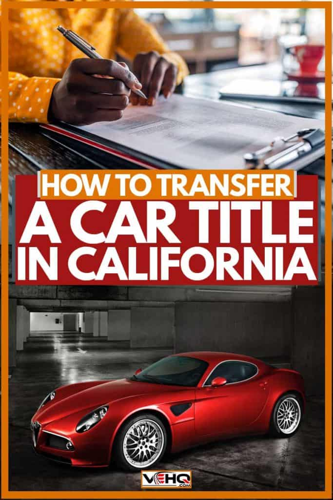 Woman signing transfer title for car to California, How to Transfer a Car Title in California