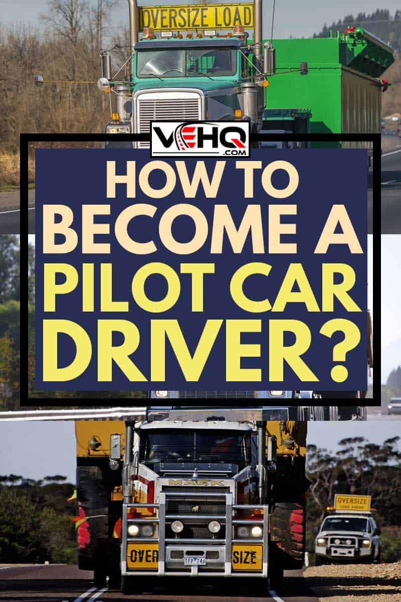A collage of Pilot car driver road truck, How to become a Pilot Car Driver?