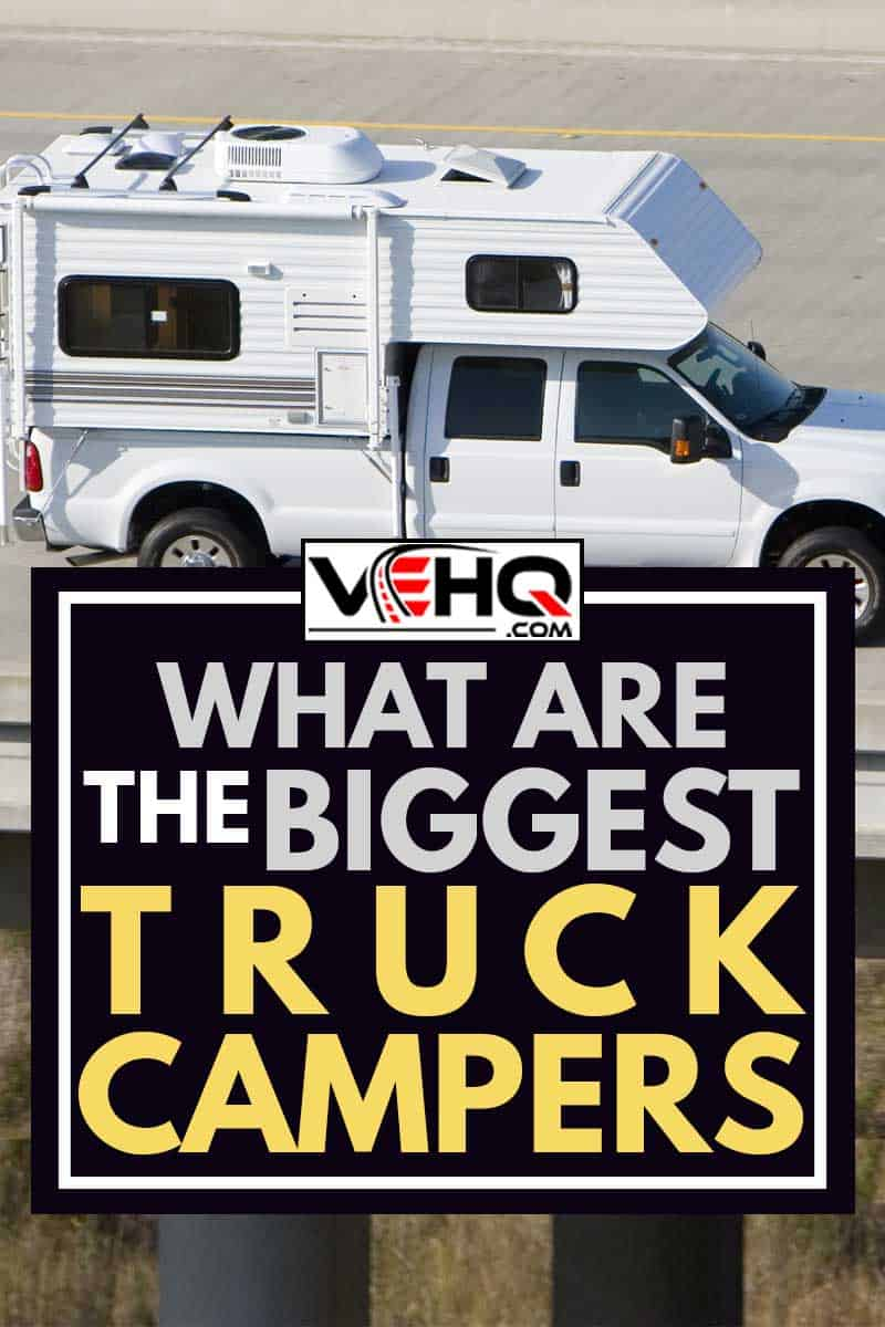 A truck camper on the road, What Are The Biggest Truck Campers?