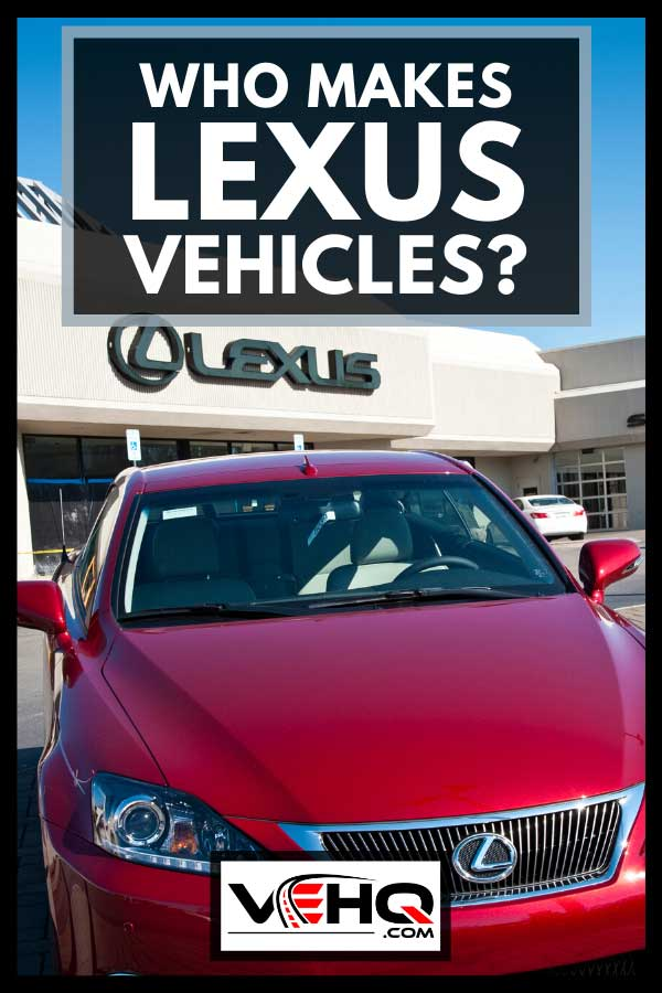 A brand new red Lexus in front of a car dealer building, Who Makes Lexus Vehicles?