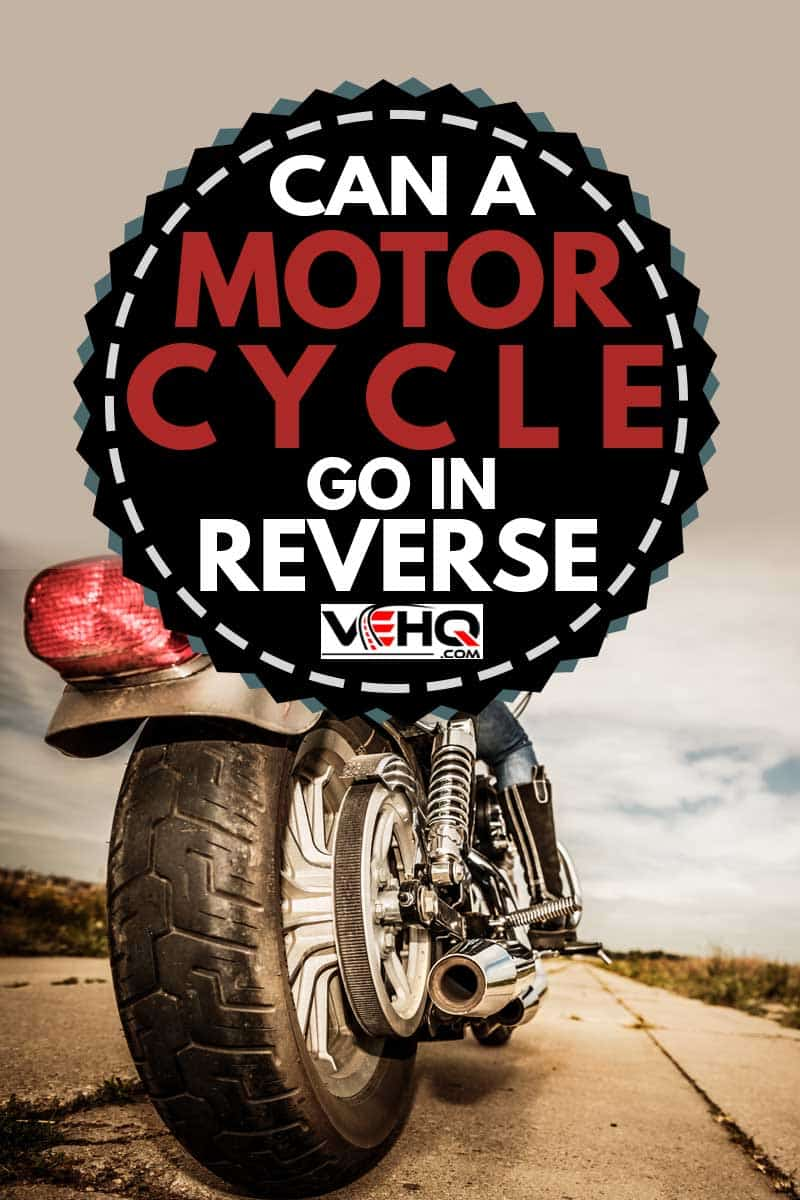 Rear view of a biker riding a motorcycle, Can A Motorcycle Go In Reverse?