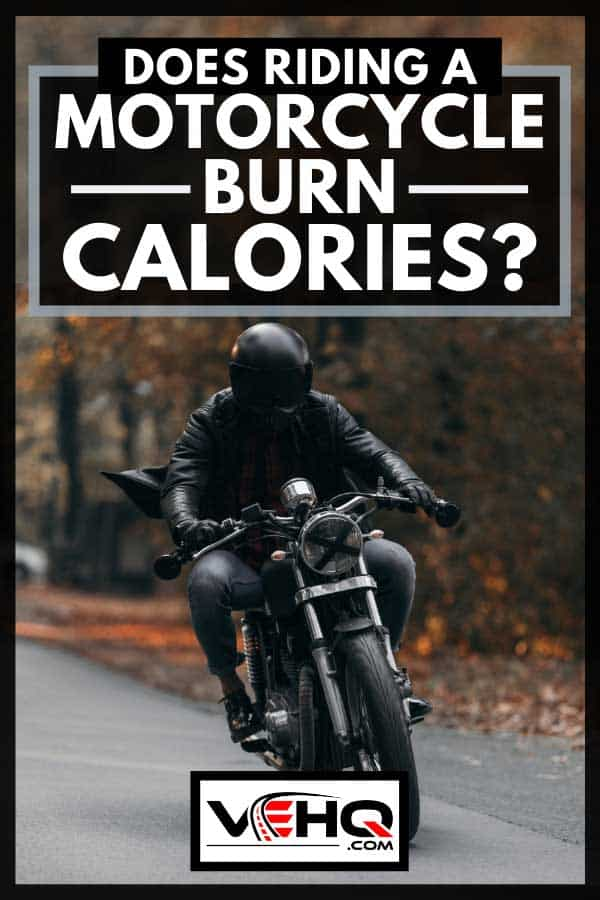 Man in a leather jacket driving custom made motorcycle during autumn, Does Riding A Motorcycle Burn Calories?
