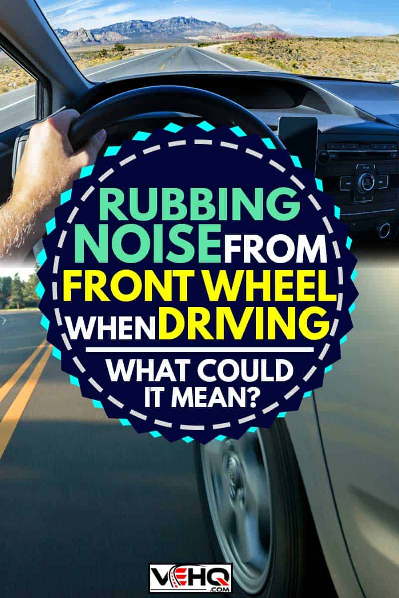 Close up shot of a front wheel driving on the road, Rubbing Noise From Front Wheel When Driving - What Could it Mean?