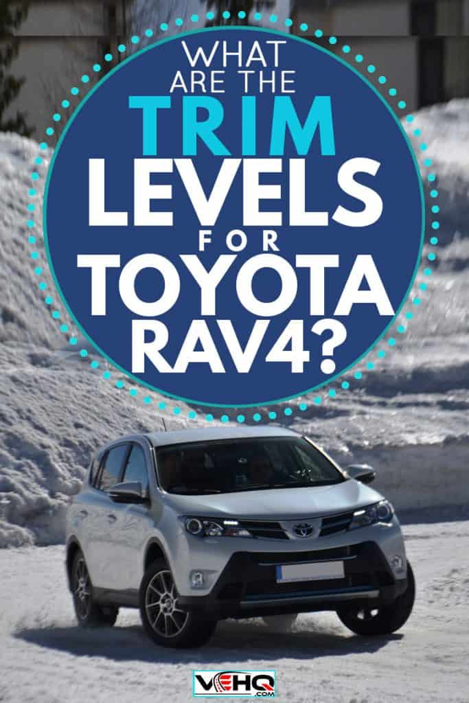 Toyota Rav 4 cruising on an icy terrain, What Are The Trim Levels For Toyota Rav4?