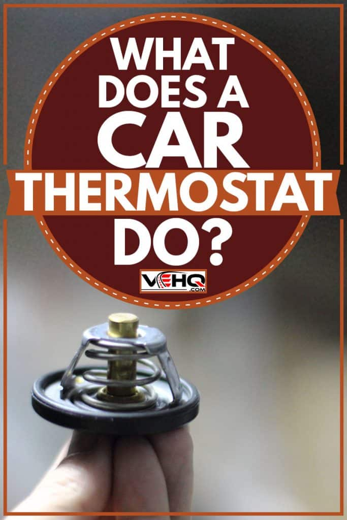 Man holding used car thermostat, What Does a Car Thermostat Do?