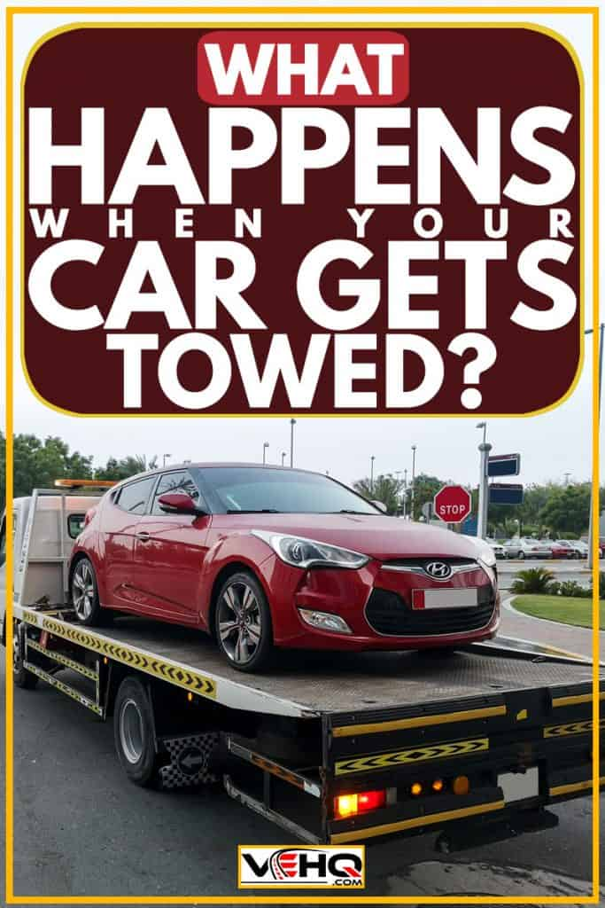 What happens when your car gets towed, What Happens When Your Car Gets Towed?