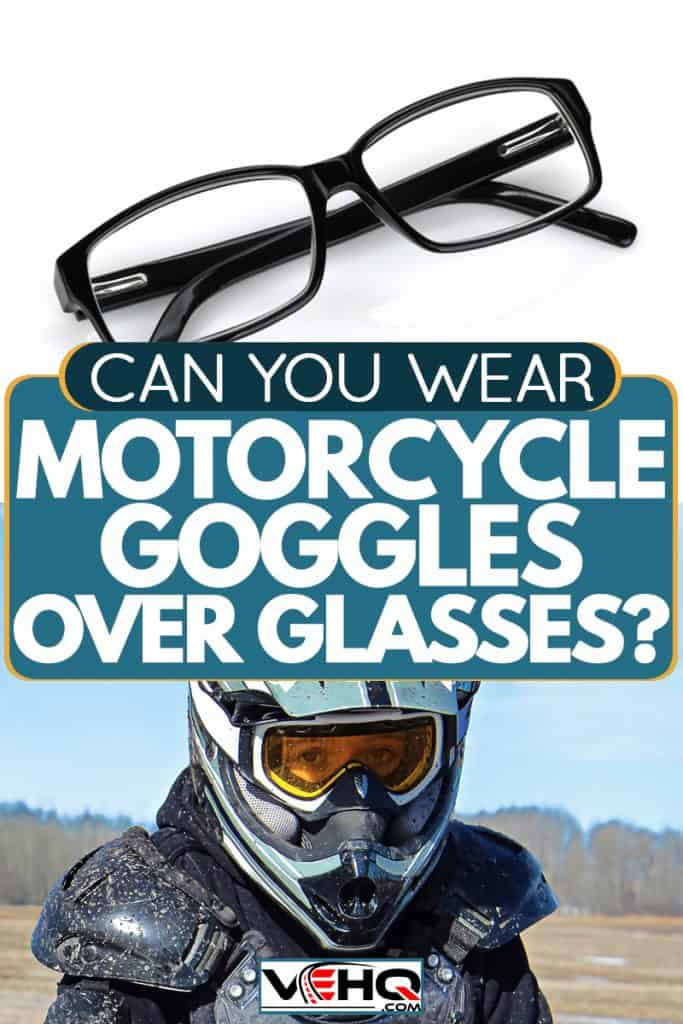 A motorcycle rider wearing helmet and carrying a motorcycle, Can You Wear Motorcycle Goggles Over Glasses?