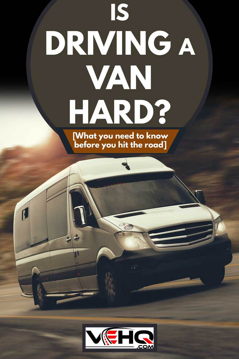 A van traversing the highway at high speed, Is Driving a Van Hard? [What you need to know before you hit the road]