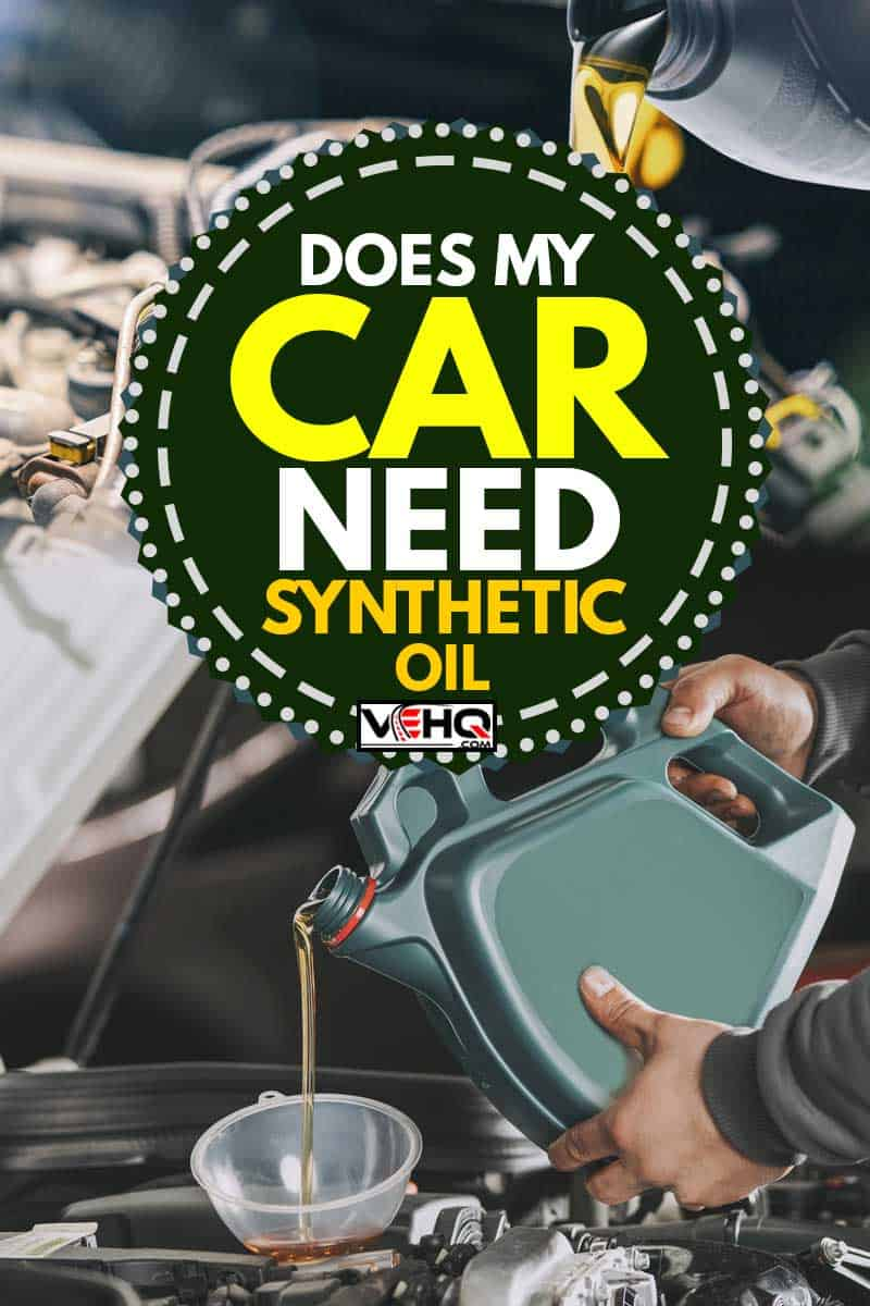 Pouring synthetic oil to car engine, Does My Car Need Synthetic Oil?