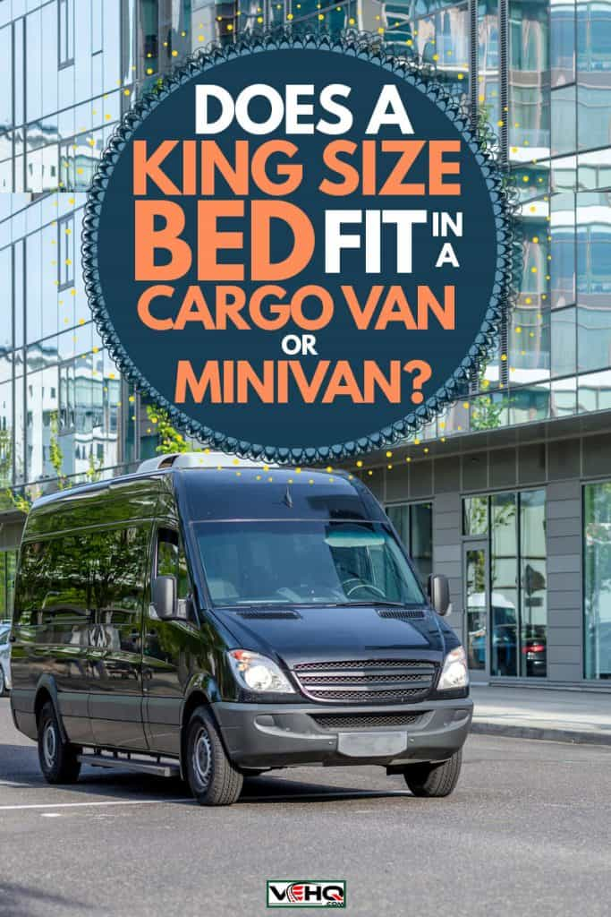 A black cargo van on the road in front of a building, Does a King Size Bed Fit in a Cargo Van or Minivan?