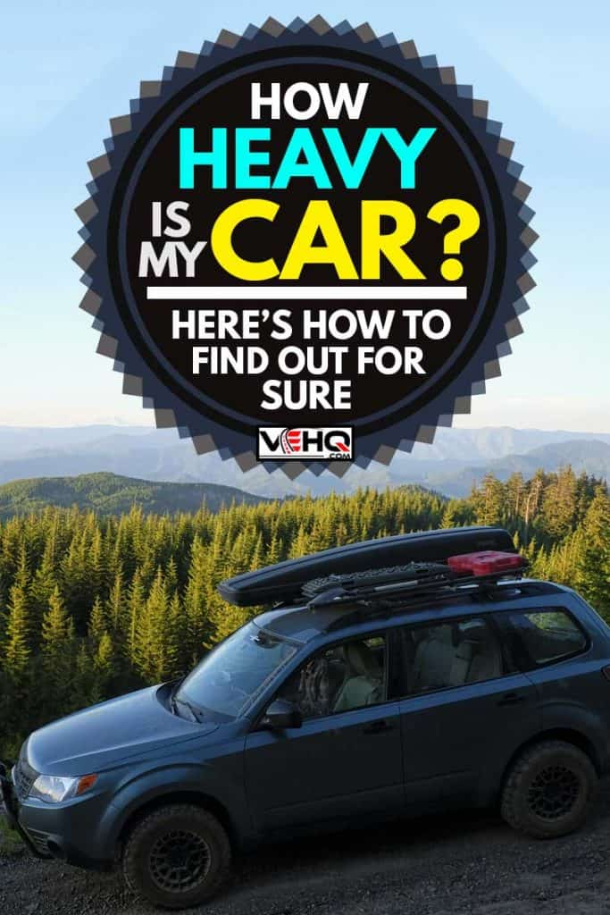 A Subaru Forester modified for offroad use on a National Forest road in western Oregon, How Heavy Is My Car? Here's How to Find Out for Sure