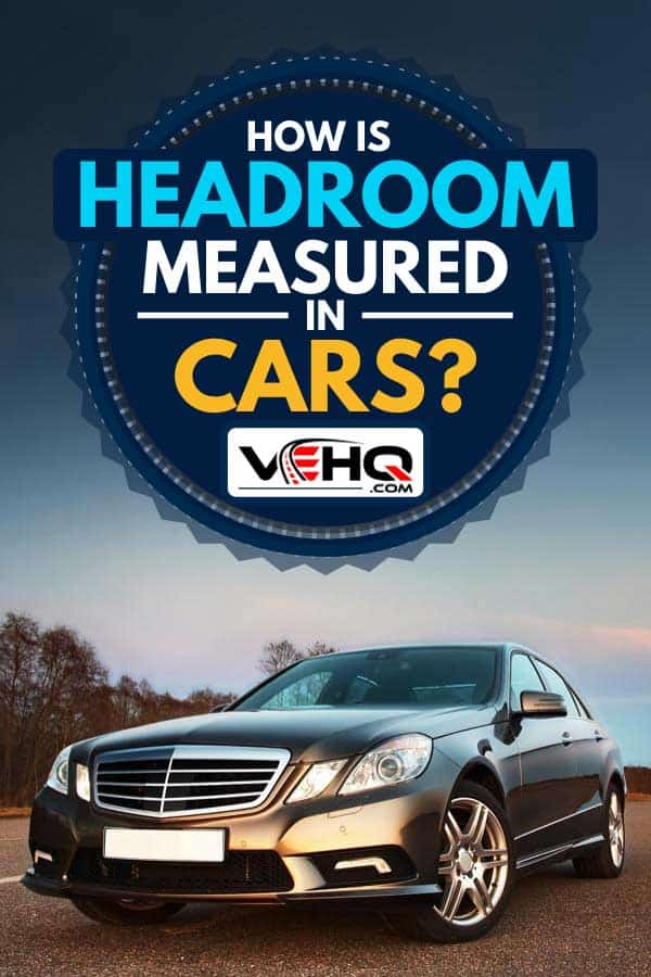 Car in the light of evening sun, How is Headroom Measured in Cars?