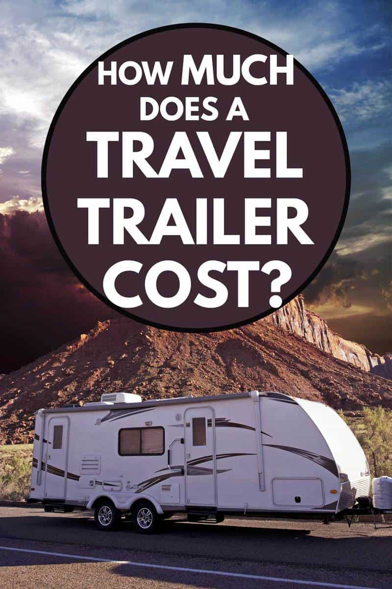 A Travel Trailer in the Canyonlands, How Much Does A Travel Trailer Cost?