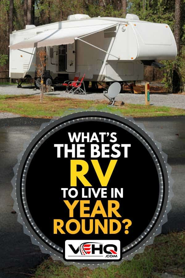 Fifth wheel camper at campsite, What's The Best RV To Live In Year Round?