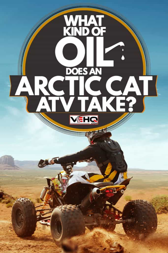 What Kind Of Oil Does An Arctic Cat ATV Take?