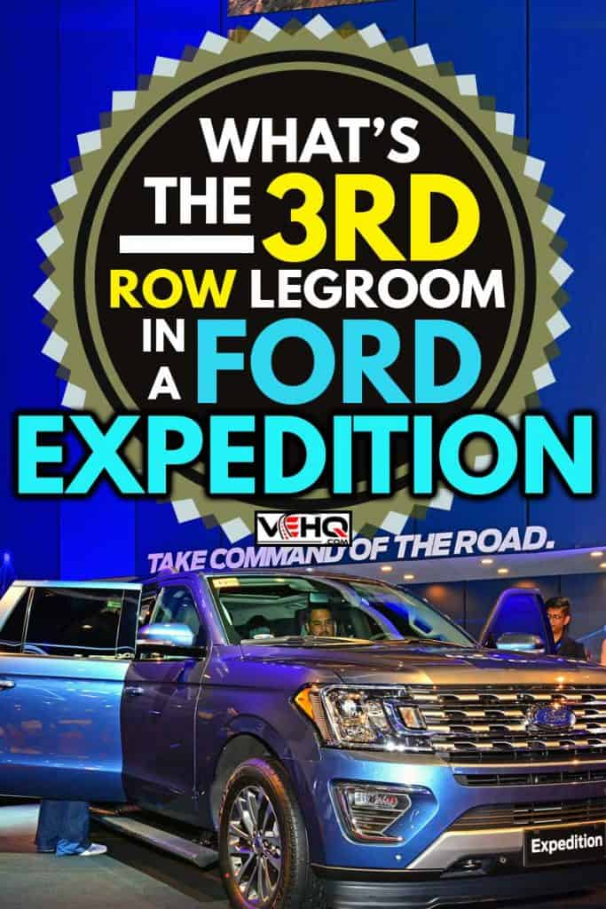 Ford Expedition at Manila International Auto Show on April 7, 2018 in Pasay, Philippines, What's the 3rd Row Legroom in a Ford Expedition?