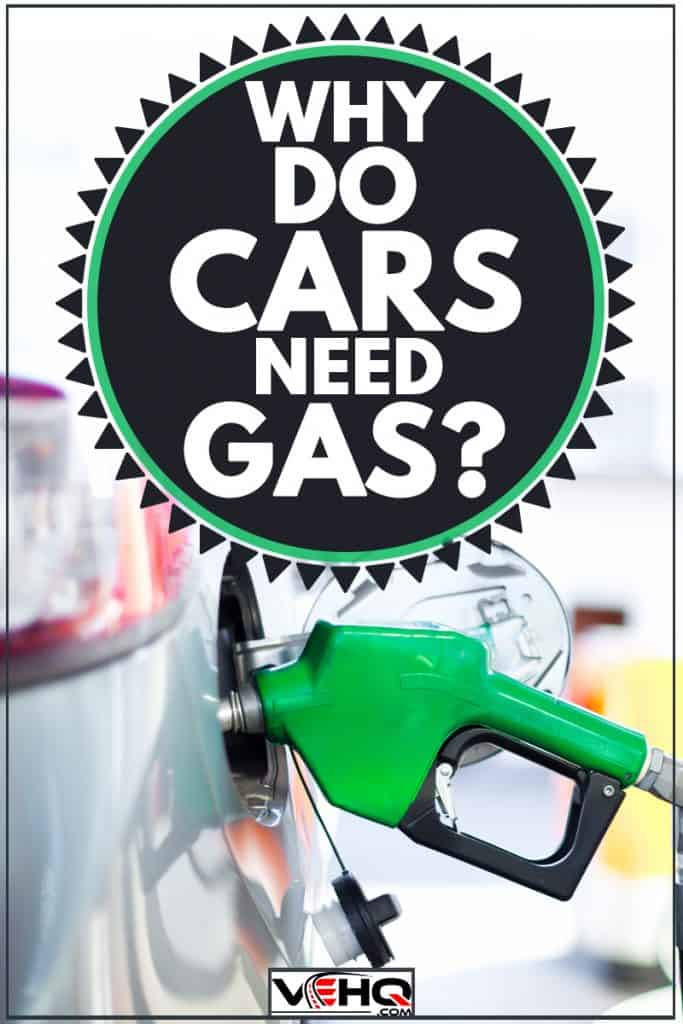 A car at a gas station filling up for a fuel tank, Why Do Cars Need Gas?