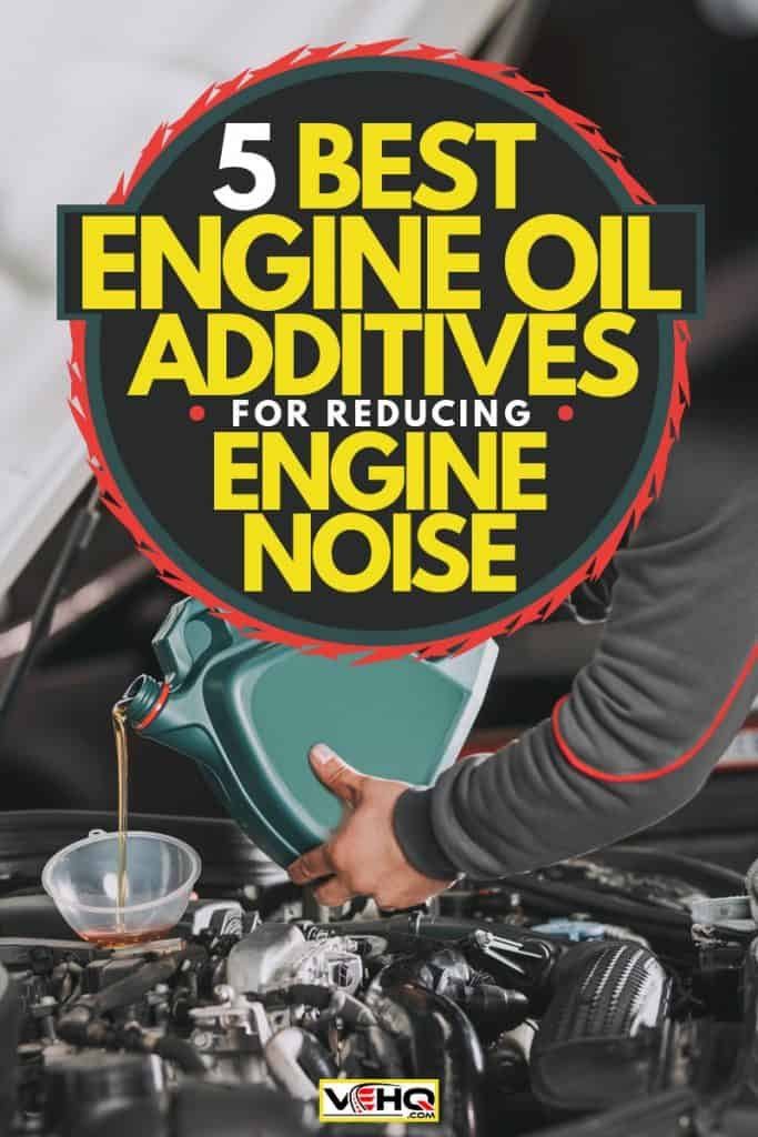 A mechanic pouring engine oil with additives into a car engine, 5 Best Engine Oil Additives For Reducing Engine Noise