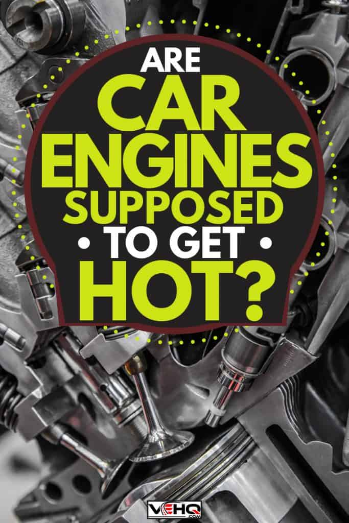 A detailed photo of a car engine, Are Car Engines Supposed To Get Hot?