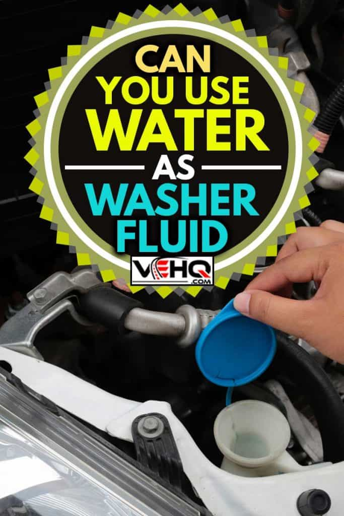 Woman's hands open lid for check water in reservoir for cleaning windscreen of her car, Can You Use Water As Washer Fluid?