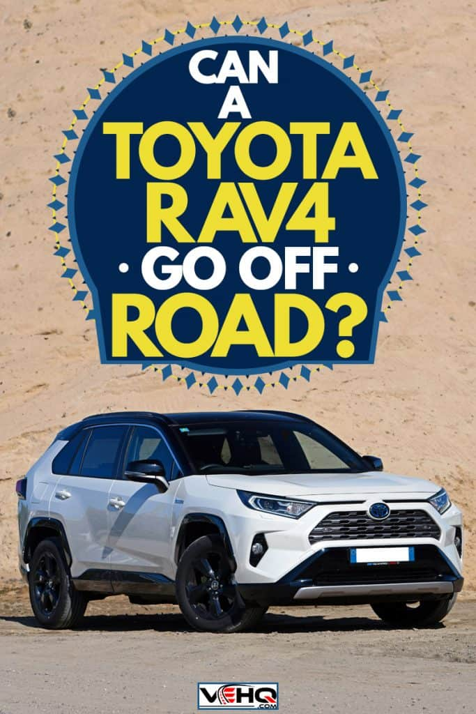 A Toyota RAV4 on a dirt like environment, Can a Toyota RAV4 Go Off Road?