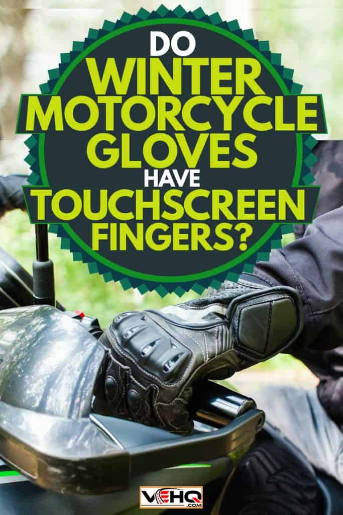 A man driving his motorcycle and wearing his gloves, Do Winter Motorcycle Gloves Have Touchscreen Fingers?