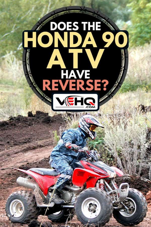 ATV rider racing with quad bike on a muddy road, Does the Honda 90 ATV Have Reverse?